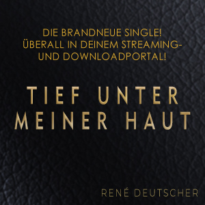 René Deutscher – Tief unter meiner Haut